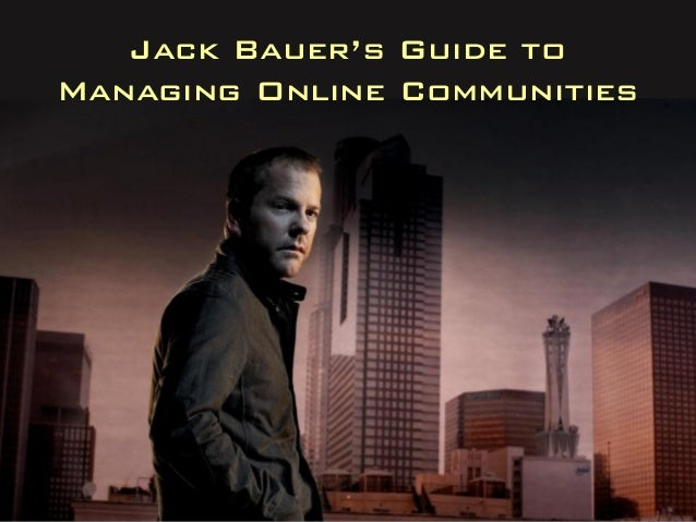 Jack Bauer's Guide to Managing Online Communities
