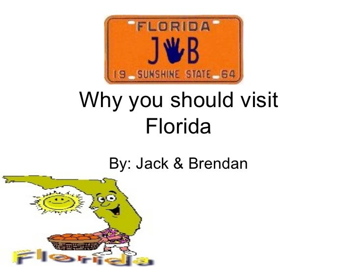 Why you should visit Florida By: Jack & Brendan