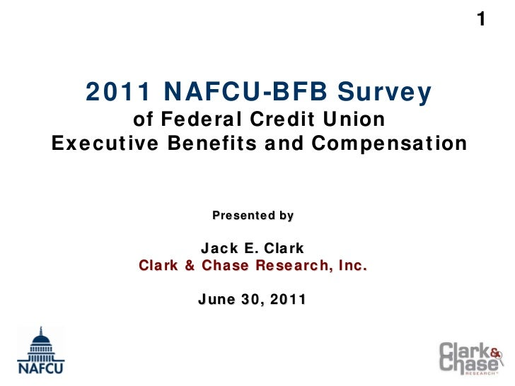 1  2011 NAFCU-BFB Survey       of Federal Credit UnionExecutive Benefits and Compensation               Presented by      ...