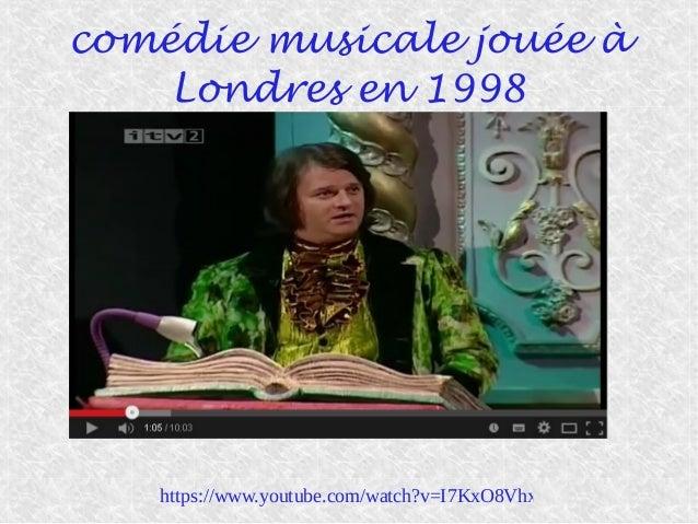 comédie musicale jouée à Londres en 1998 https://www.youtube.com/watch?v=I7KxO8VhxpA