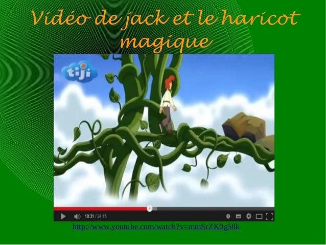 Vidéo de jack et le haricot magique http://www.youtube.com/watch?v=mmSrZK0g58k