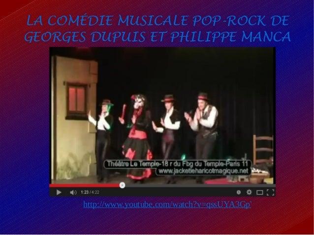 LA COMÉDIE MUSICALE POP-ROCK DE GEORGES DUPUIS ET PHILIPPE MANCA http://www.youtube.com/watch?v=qssUYA3GpWg