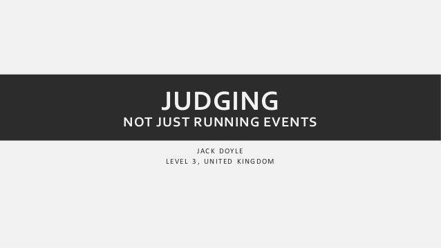 JUDGING  NOT JUST RUNNING EVENTS  JAC K DOY L E  L E V E L 3 , UNI T ED K INGDOM