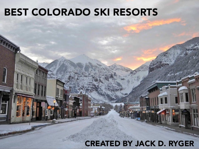 BEST COLORADO SKI RESORTS CREATED BY JACK D. RYGER