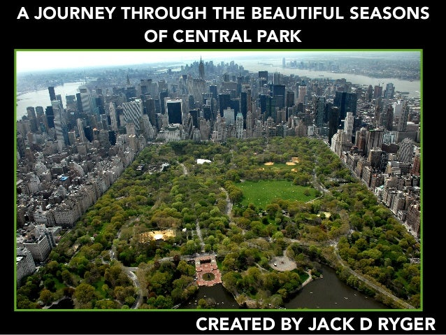 A JOURNEY THROUGH THE BEAUTIFUL SEASONS OF CENTRAL PARK CREATED BY JACK D RYGER