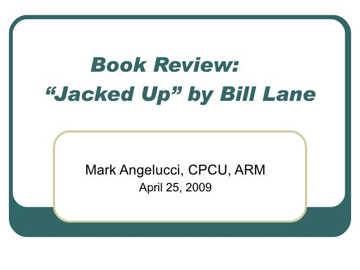 "Book Review: ""Jacked Up"" by Bill Lane Mark Angelucci, CPCU, ARM April 25, 2009"