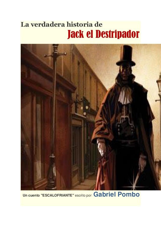 """La verdadera historia de                        Jack el DestripadorUn cuento """"ESCALOFRIANTE"""" escrito por   Gabriel Pombo"""