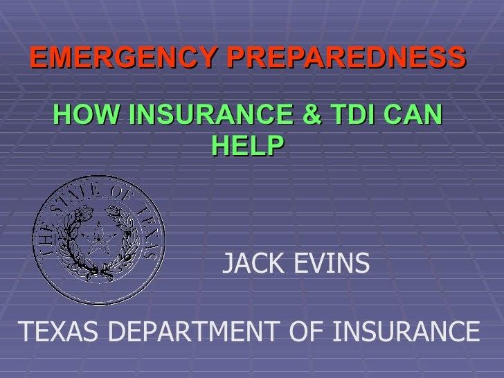 EMERGENCY PREPAREDNESS   HOW INSURANCE & TDI CAN HELP JACK EVINS   TEXAS DEPARTMENT OF INSURANCE
