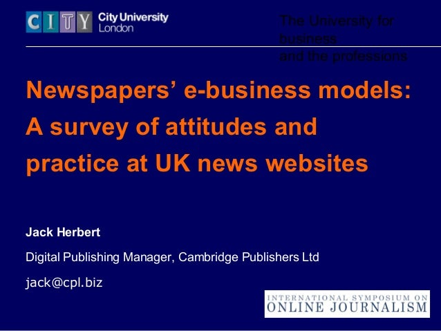 The University for business and the professions Newspapers' e-business models: A survey of attitudes and practice at UK ne...
