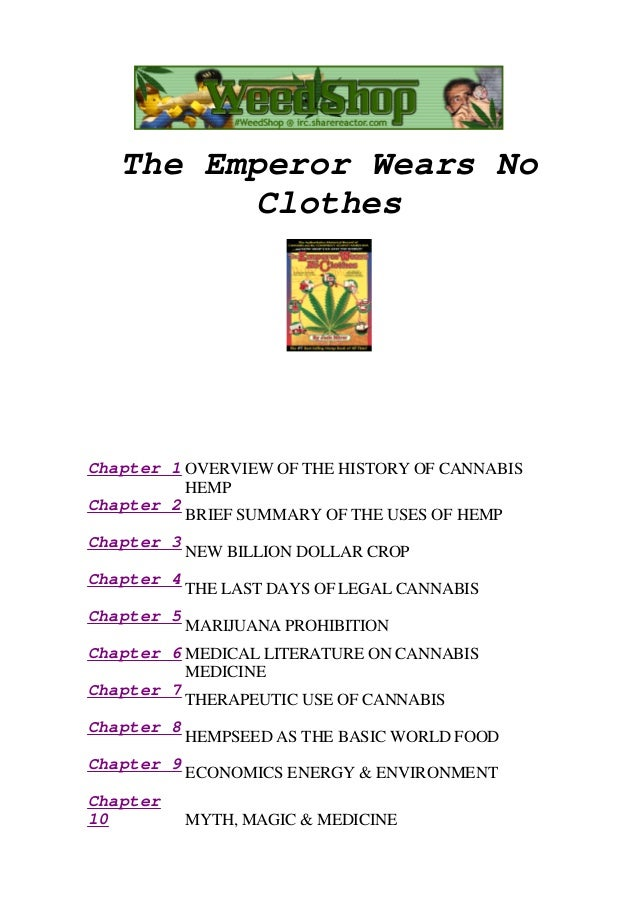The Emperor Wears No Clothes  Chapter 1 OVERVIEW OF THE HISTORY OF CANNABIS HEMP Chapter 2 BRIEF SUMMARY OF THE USES OF HE...