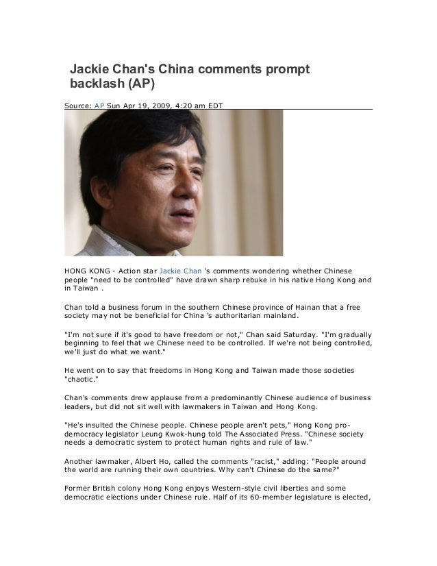 Jackie Chan's China comments prompt backlash (AP) Source: AP Sun Apr 19, 2009, 4:20 am EDT HONG KONG - Action star Jackie ...