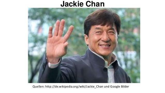 Jackie ChanQuellen: http://de.wikipedia.org/wiki/Jackie_Chan und Google Bilder