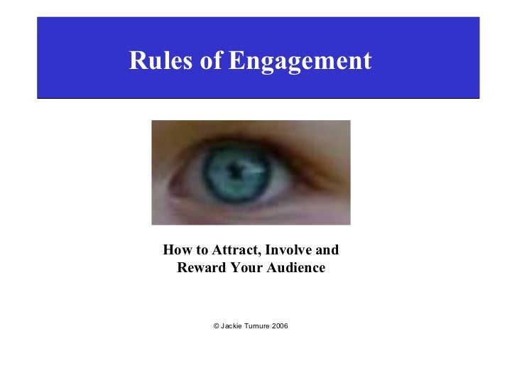 Rules of Engagement       How to Attract, Involve and    Reward Your Audience            © Jackie Turnure 2006
