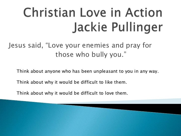 "Jesus said, ""Love your enemies and pray for               those who bully you.""  Think about anyone who has been unpleasan..."