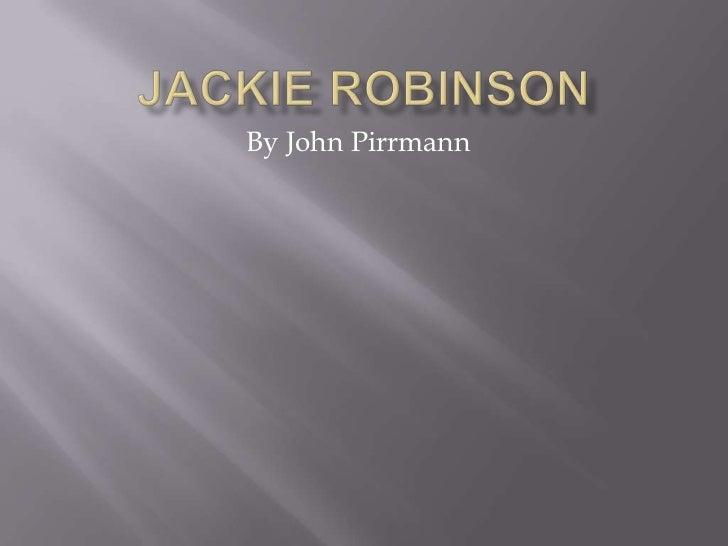 Jackie Robinson<br />By John Pirrmann<br />