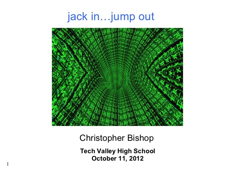 jack in…jump out      Christopher Bishop      Tech Valley High School         October 11, 20121