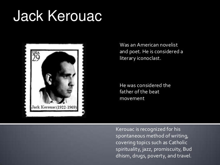 Jack Kerouac                Was an American novelist                and poet. He is considered a                literary i...