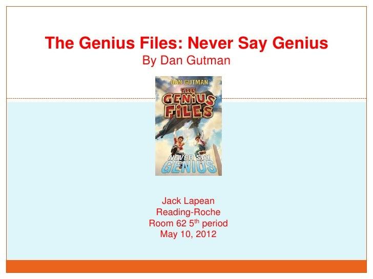 The Genius Files: Never Say Genius           By Dan Gutman              Jack Lapean             Reading-Roche            R...