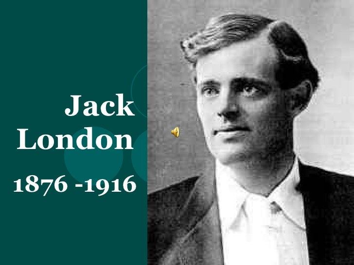 Jack London 1876 -1916