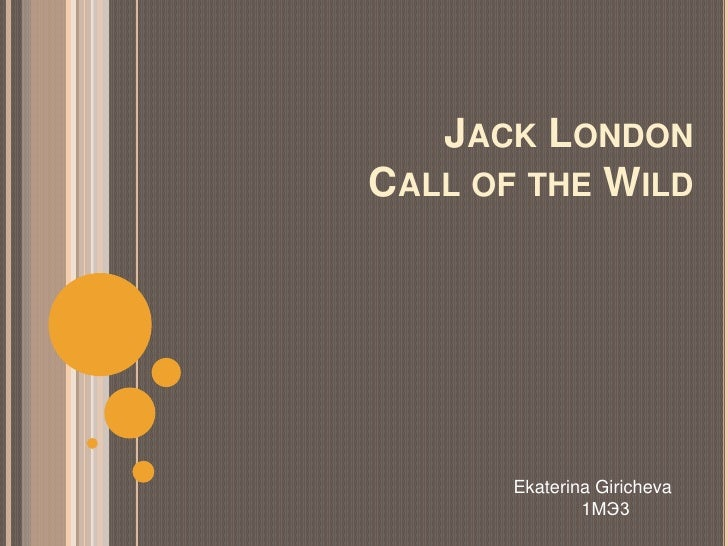 JACK LONDONCALL OF THE WILD       Ekaterina Giricheva               1МЭ3