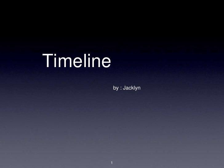 Timeline            by : Jacklyn            1