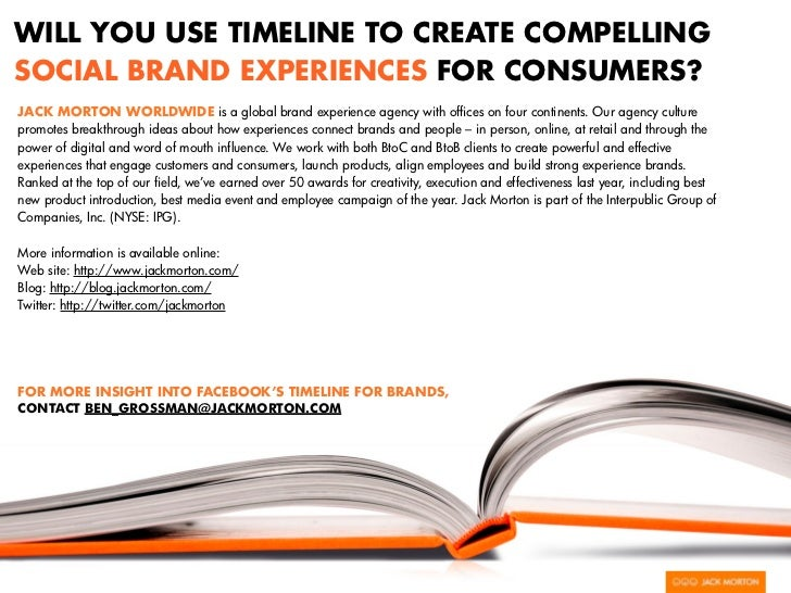 WILL YOU USE TIMELINE TO CREATE COMPELLINGSOCIAL BRAND EXPERIENCES FOR CONSUMERS?JACK MORTON WORLDWIDE is a global brand e...