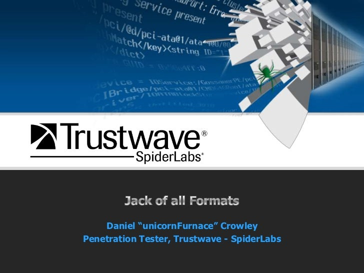 "Jack of all Formats<br />Daniel ""unicornFurnace"" Crowley<br />Penetration Tester, Trustwave - SpiderLabs<br />"