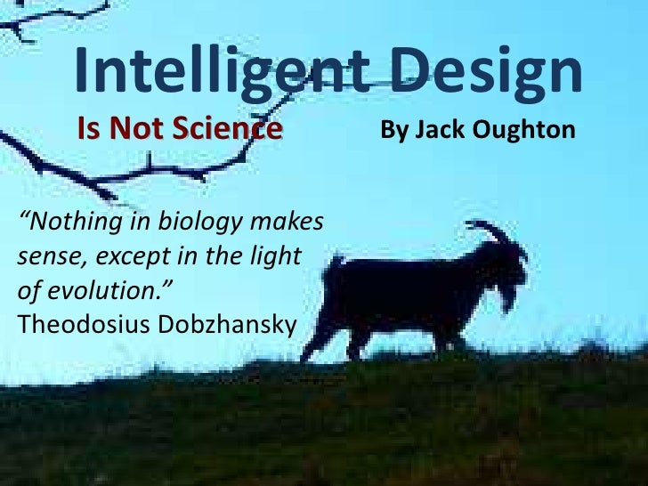 "Intelligent Design<br />Is Not Science<br />By Jack Oughton<br />""Nothing in biology makes sense, except in the light of e..."