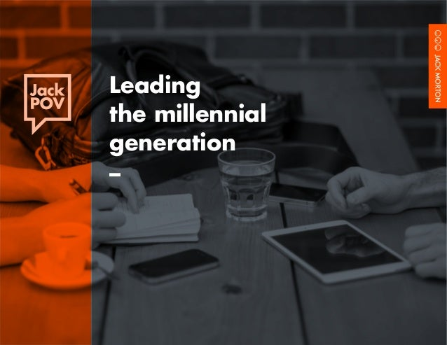 Leading the Millennial Generation				 1	 Leading the millennial generation –