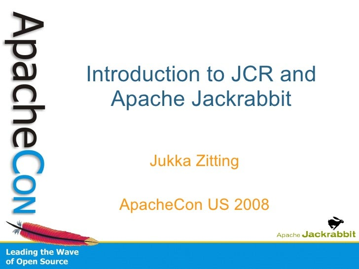 Introduction to JCR and Apache Jackrabbit Jukka Zitting ApacheCon US 2008