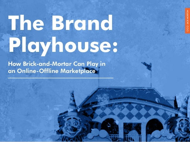 The Brand Playhouse: How Brick-and-Mortar Can Play in an Online-Offline Marketplace  1