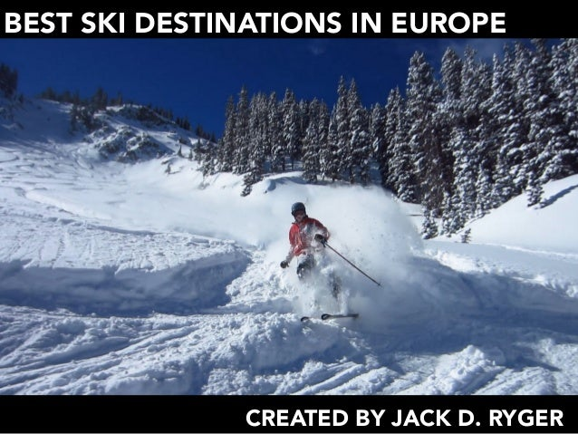 BEST SKI DESTINATIONS IN EUROPE CREATED BY JACK D. RYGER