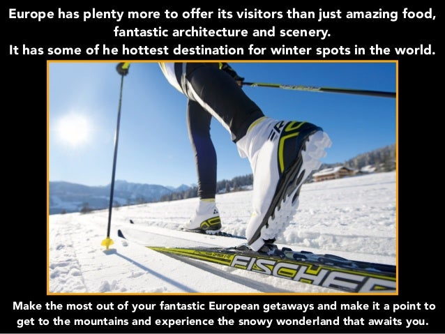 Europe has plenty more to offer its visitors than just amazing food, fantastic architecture and scenery. It has some of he...