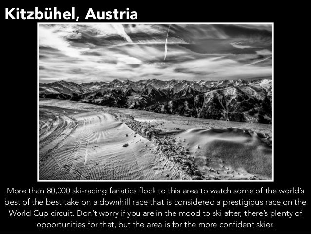 Kitzbühel, Austria More than 80,000 ski-racing fanatics flock to this area to watch some of the world's best of the best t...