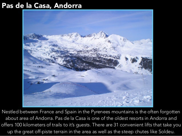 Pas de la Casa, Andorra Nestled between France and Spain in the Pyrenees mountains is the often forgotten about area of An...