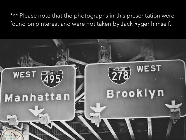 *** Please note that the photographs in this presentation were found on pinterest and were not taken by Jack Ryger himself.