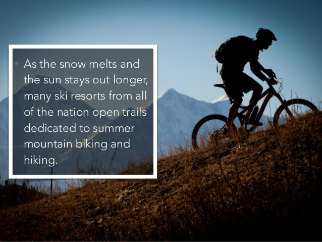 • As the snow melts and the sun stays out longer, many ski resorts from all of the nation open trails dedicated to summer ...