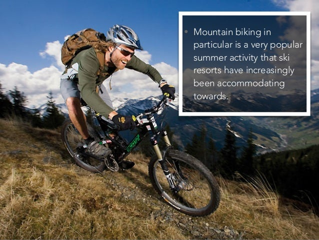 • Mountain biking in particular is a very popular summer activity that ski resorts have increasingly been accommodating to...