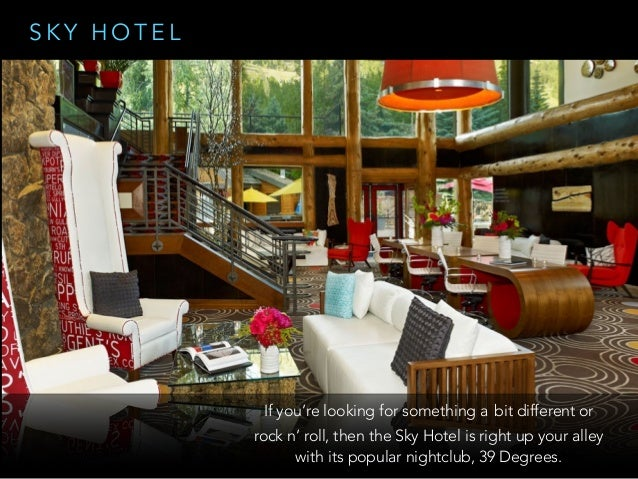 S K Y H O T E L If you're looking for something a bit different or rock n' roll, then the Sky Hotel is right up your alley...
