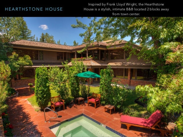 H E A R T H S T O N E H O U S E Inspired by Frank Lloyd Wright, the Hearthstone House is a stylish, intimate B&B located 2...