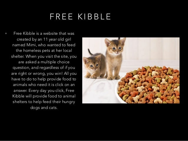 F R E E K I B B L E • Free Kibble is a website that was created by an 11 year old girl named Mimi, who wanted to feed the ...