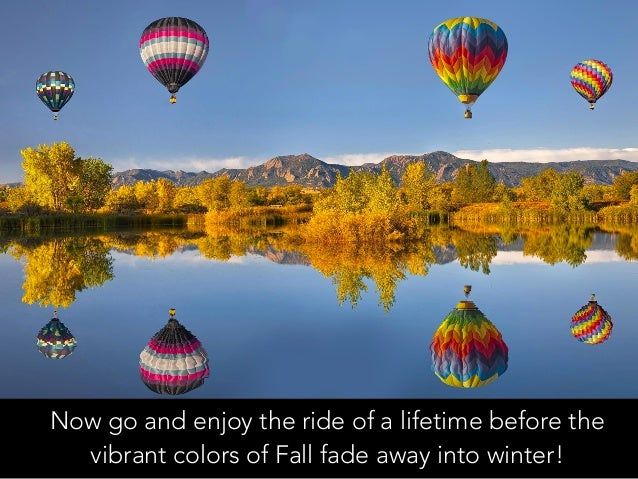 Now go and enjoy the ride of a lifetime before the vibrant colors of Fall fade away into winter!