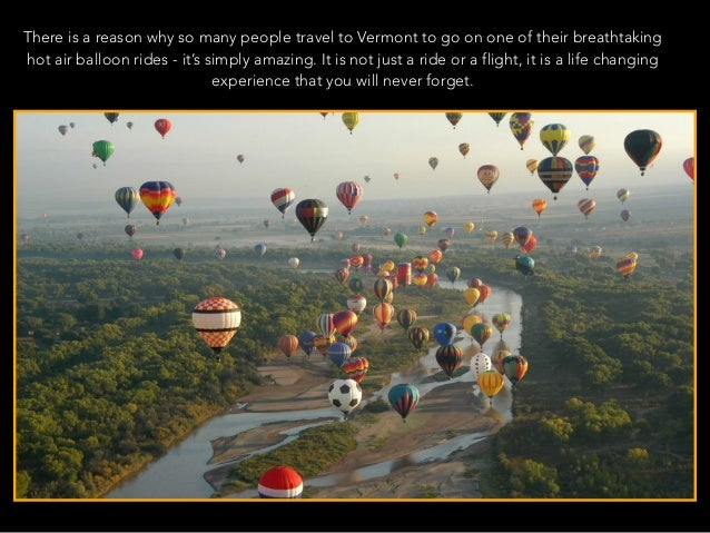 There is a reason why so many people travel to Vermont to go on one of their breathtaking hot air balloon rides - it's sim...