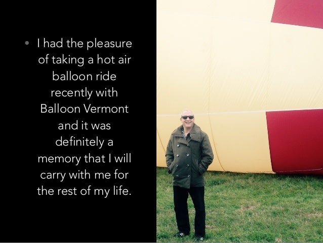 • I had the pleasure of taking a hot air balloon ride recently with Balloon Vermont and it was definitely a memory that I ...