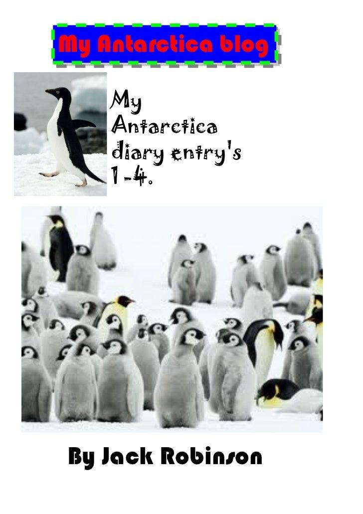 My Antarctica blog    My    Antarctica    diary entrys    1 -4.By Jack Robinson