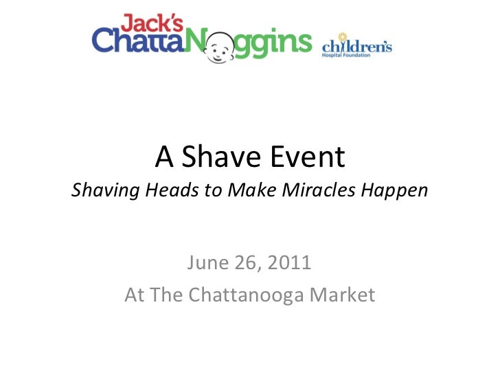 A Shave Event Shaving Heads to Make Miracles Happen June 26, 2011 At The Chattanooga Market