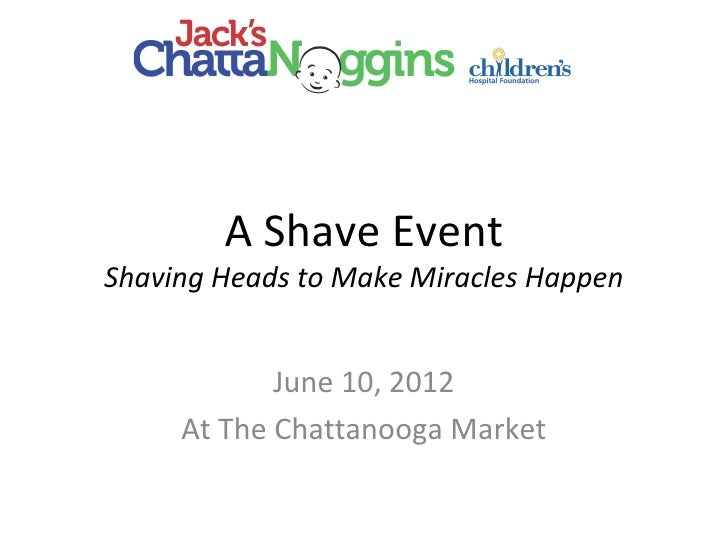 A Shave EventShaving Heads to Make Miracles Happen            June 10, 2012     At The Chattanooga Market