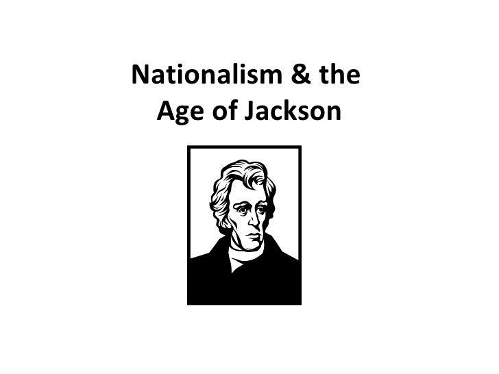 Nationalism & the  Age of Jackson