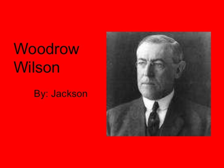 Woodrow Wilson By: Jackson