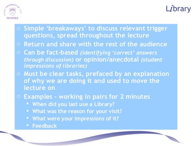 o Simple 'breakaways' to discuss relevant trigger questions, spread throughout the lecture o Return and share with the res...